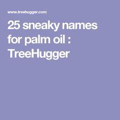 25 sneaky names for palm oil : TreeHugger