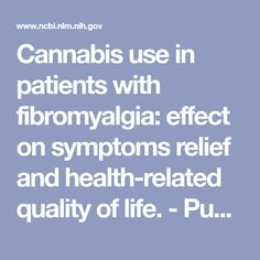 Cannabis use in patients with fibromyalgia: effect on symptoms relief and health-related quality of life. - PubMed - NCBI