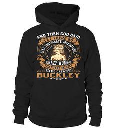 BUCKLEY - Sexy, Passionate Irresistible, Crazy Women #Buckley