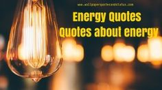 energy quotes, energy quotes and message