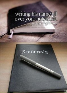 Writing his name all over your notebook