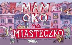 Mam oko na miasteczko - Aleksandra Mizielińska, Daniel Mizielińs My Books, Broadway Shows, Comic Books, Games, Artwork, Kids, Coloring Books, Candy, Creative