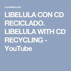 LIBELULA CON CD RECICLADO. LIBELULA WITH CD RECYCLING - YouTube