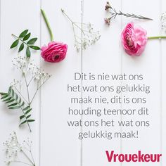 Afrikaanse Quotes, Goeie More, Quotes And Notes, Life Quotes, Positivity, Mood Boards, Tart, Happiness, Advice