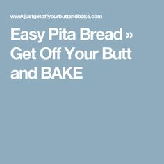 Easy Pita Bread » Get Off Your Butt and BAKE