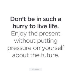 """Weekend reminder from your 30-something sisters. """"Dont be in such a hurry to live life. Enjoy the present without putting pressure on yourself about the future. http://levo.im/2jG6eWK"""