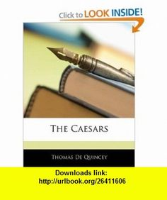 The Caesars (9781143409653) Thomas De Quincey , ISBN-10: 1143409655  , ISBN-13: 978-1143409653 ,  , tutorials , pdf , ebook , torrent , downloads , rapidshare , filesonic , hotfile , megaupload , fileserve
