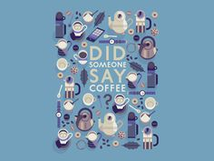 Dribbble - Did Someone Say Coffee? by Owen Davey