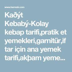 Kaðýt Kebabý-Kolay kebap tarifi,pratik et yemekleri,garnitür,iftar için ana yemek tarifi,akþam yemeði tarifleri,misafir için yemek tarifleri,misafire ne yapsam,fýrýn yemekleri, Iftar, Turkish Recipes, Food Blogs