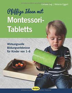 Pfiffige Ideen mit Montessori-Tabletts: Einfache Ideen für Kinder zwischen 1-6