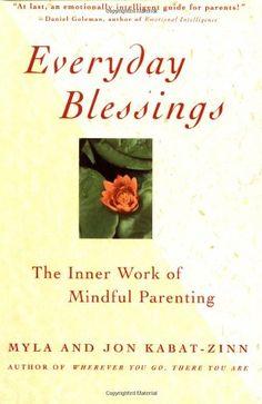 Bestseller Books Online Everyday Blessings: The Inner Work of Mindful Parenting Myla Kabat-zinn, Jon Kabat-Zinn $11.55