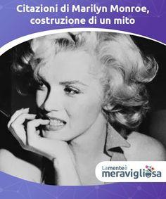 Citazioni di Marilyn Monroe, costruzione di un mito  Le citazioni di Marilyn Monroe parlano di amore, successo e solitudine. Un ritratto della sua persona colmo di saggezza Marilyn Monroe, Health Tips, Marylin Monroe