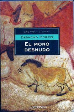 """EL MONO DESNUDO DE: DESMOND MORRIS ENSAYO/CIENCIA """"Ensayo polémico en donde el autor realiza un retrato zoológico del Homo Sapiens.Las audaces especulaciones de este estudio han provocado controversias entre antropólogos y psicólogos, pero invariablemente cautivan al lector cotidiano, ofreciéndole un nuevo método de estudio de sí mismo.""""  EDITORIAL: MONDADORI PRECIO: $60MX (MAS GASTOS DE ENVIO)"""