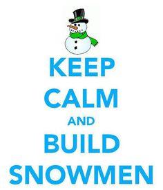 Keep calm and build à snowman