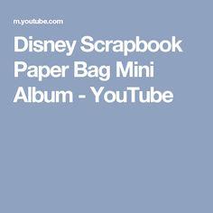 Disney Scrapbook Paper Bag Mini Album - YouTube