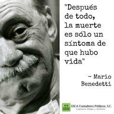 """""""Después de todo, la muerte es sólo un síntoma de que hubo vida"""" -Mario Benedetti l ESCA"""
