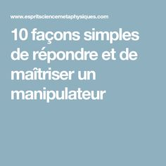 10 façons simples de répondre et de maîtriser un manipulateur