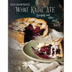 What Katie Ate: Recipes and Other Bits and Pieces - love this book...xoxo www.kissthegroom.com