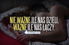 Nie wazne ile nas dzieli... | LikePin.pl - Cytaty, Sentencje, Demoty