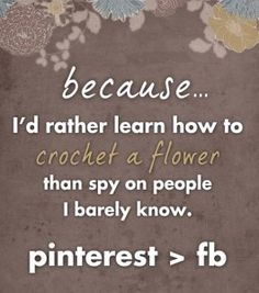 I would have to agree that Pinterest is better than Facebook.  I would much rather learn to make something beautiful, or dream about my perfectly decorated house than hear about how sick someone is or watch someone's relationship status change 3 times a day