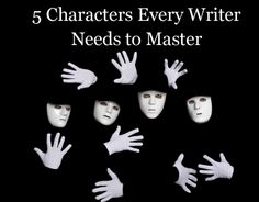 Wordplay: Helping Writers Become Authors: 5 Characters Every Writer Needs to Master