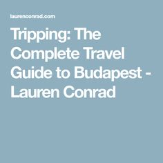 Tripping: The Complete Travel Guide to Budapest - Lauren Conrad
