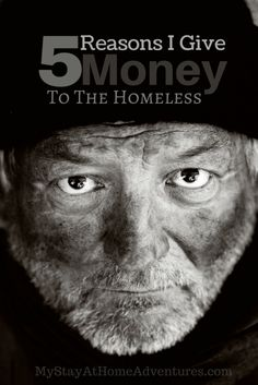 5 Reasons I Give Money To The Homeless - Here are my 5 reason I give money to the homeless. You might not agree with be but I suggest you hear my side of the story.