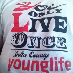 You only live once!  YoLo YoungLife