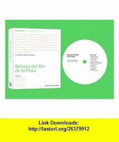 Relatos del Rio de la Plata. Incluye CD con la lectura de los relatos (Spanish Edition) (9788461327942) Jorge Luis Borges, Mario Benedetti, Julio Cortazar, Daniel Moyano, Ricardo Piglia, Eduardo Galeano , ISBN-10: 8461327942  , ISBN-13: 978-8461327942 ,  , tutorials , pdf , ebook , torrent , downloads , rapidshare , filesonic , hotfile , megaupload , fileserve