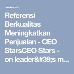Referensi Berkualitas Meningkatkan Penjualan - CEO StarsCEO Stars - on leader's mind