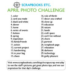 April Photo Challenge- it's obviously way past April but it could easily be modified to suit any month or occasion. It would also be cool to give this list to the kids and some time with the camera to see what they come up with :)