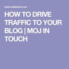 HOW TO DRIVE TRAFFIC TO YOUR BLOG | MOJ  IN TOUCH