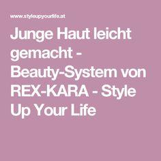 Junge Haut leicht gemacht - Beauty-System von REX-KARA - Style Up Your Life