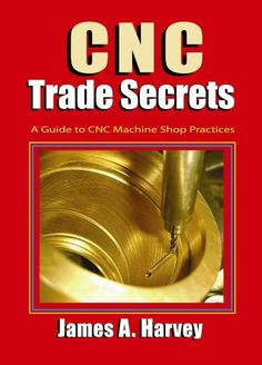 From the author of the bestselling and universally praised Machine Shop Trade Secrets comes a new manual that does for CNC machining what the first book did for conventional machining. With this guide