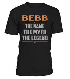 BEBB The Name The Myth The Legend Last Name T-Shirt #Bebb