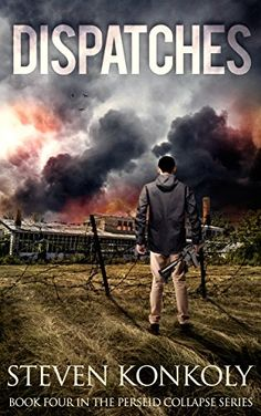Dispatches: A Post Apocalyptic/Dystopian EMP Thriller (The Perseid Collapse Series Book 4) by [Konkoly, Steven]