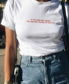 if you are not angry, you are not paying attention tee