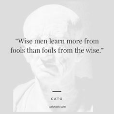 """Wise men learn more from fools than fools from the wise. Wife Quotes, Strong Quotes, Wisdom Quotes, Quotes To Live By, Happiness Quotes, Friend Quotes, Change Quotes, Attitude Quotes, Quotes Quotes"