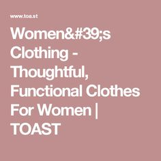 Women's Clothing -  Thoughtful, Functional Clothes For Women   TOAST