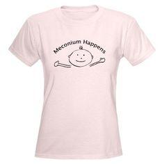Meconium Happens, I so want this shirt!!!