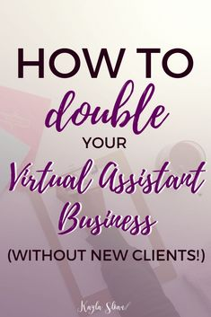 How to Double Your VA Business (Without Landing Any New Clients!)