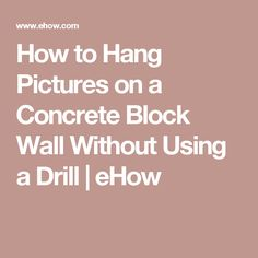 How To Hang Things On Cement Walls Home Stuff Cement