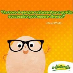 """""""Un uovo è sempre un'avventura: quello successivo può essere diverso"""" - Oscar Wilde -"""