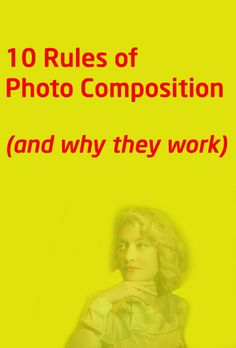 10 Rules of Photo Composition (and why they work). Photography tips for composing any subject.