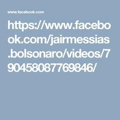 https://www.facebook.com/jairmessias.bolsonaro/videos/790458087769846/