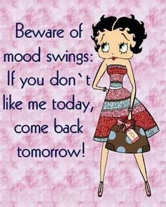 Beware of mood swings funny quotes quote girly quotes lol funny quotes betty boop humor humorous #Humor