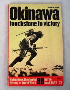 Okinawa Touchstone to Victory Capstone Ballantines Illus WW II Book No 12