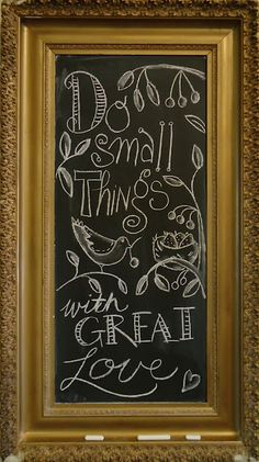 Do small things with great love! ~ Makes them important things!