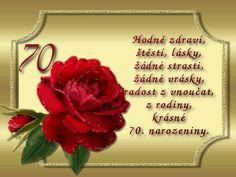 přání k 70-tce - blahoželania - blahopřání Birthday Wishes, Birthday, Special Birthday Wishes, Birthday Greetings, Birthday Favors