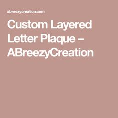 Custom Layered Letter Plaque – ABreezyCreation